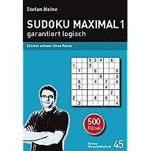 SUDOKU MAXIMAL 1 - garantiert logisch: Extrem schwer ohne Raten (Heines Rätselbibliothek)