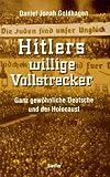 Hitlers willige Vollstrecker - Ganz gewöhnliche Deutsche und der Holocaust - Daniel Jonah Goldhagen