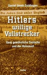 Hitlers willige Vollstrecker. Ganz gewöhnliche Deutsche und der Holocaust