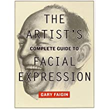 The Artist's Complete Guide to Facial Expression by Gary Faigin (2008-08-19)