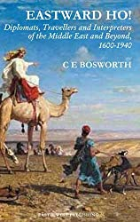 Eastward Ho! : Diplomats, Travellers and Interpreters of the Middle East and Beyond, 1600-1940