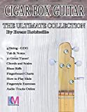 Cigar Box Guitar - The Ultimate Collection - 4 String: How to Play 4 String Cigar Box Guitar