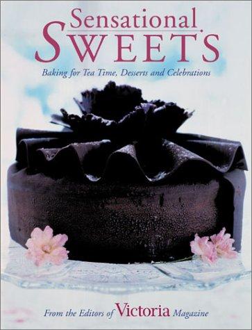 Sensational Sweets: Baking for Tea Time, Desserts and Celebrations
