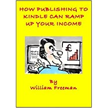 HOW PUBLISHING TO KINDLE CAN GROW YOUR BUSINESS INCOME: The 'why' and 'how' of writing for kindle