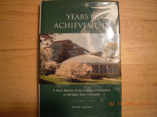 Years of achievement: A short history of the College of Education at Michigan State University (Shorts Michigan State University)