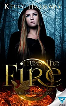 Into The Fire by [Hashway, Kelly]
