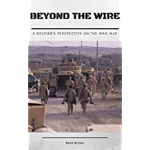Beyond the Wire: A Soldier's Perspective on the Iraq War (English Edition)