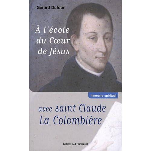 A l'école du coeur de Jésus avec Saint Claude la Colombière