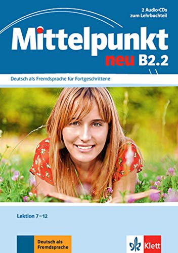 Mittelpunkt neu B2.2: Deutsch als Fremdsprache für Fortgeschrittene. 2 Audio-CDs zum Lehrbuch, Lektion 7-12