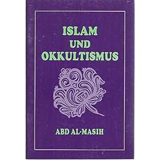 PDF: Islam und Okkultismus - Abd Al-Masih (Diener des Messias)
