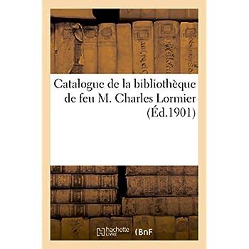 Catalogue de la bibliothèque de feu M. Charles Lormier