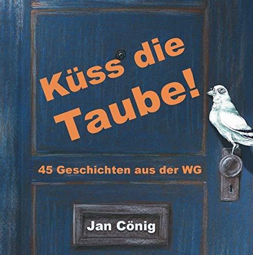 Küss die Taube! Das Hörbuch: 45 Geschichten aus der WG -