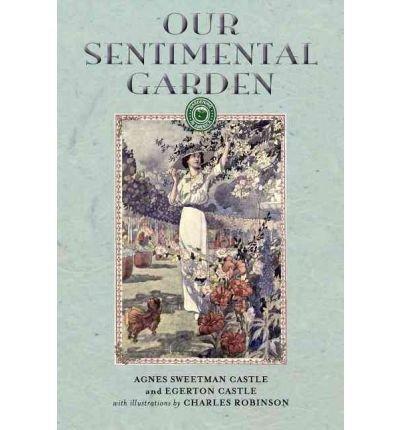 [(Our Sentimental Garden)] [Author: Agnes Sweetman Castle] published on (August, 2008)