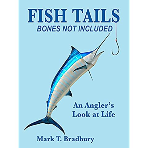 Fish Tails – Bones Not Included: An Angler's Look at Life (English Edition)
