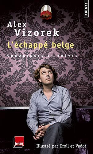 L'Echappé belge - Chroniques et brèves par Alex Vizorek