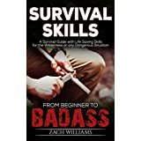 Survival Skills: A Survival Guide with Life Saving Skills for the Wilderness or any Dangerous Situation (Beginner to Badass Series (Survival skills, wilderness, ... manual, guide) Book 2) (English Edition)