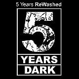 5 Years Rewashed - 5 Years Dark