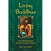 Living Buddhas: The Self-Mummified Monks of Yamagata, Japan (English Edition)