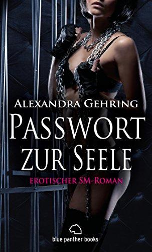 Passwort zur Seele | Erotischer SM-Roman: übers Loslassen ... Zulassen ... sich fallen lassen ... (Alexandra Gehring Romane 3)