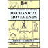 Five Hundred and Seven Mechanical Movements: Embracing All Those which are Most Important in Dynamics, Hydraulics, Hydrostatics, Pneumatics, Steam Engines, ... and Other Gearing, Presses, Horology...