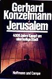 Jerusalem. 4000 Jahre Kampf um eine heilige Stadt - Gerhard Konzelmann
