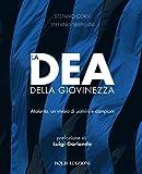 La Dea della Giovinezza: Atalanta, un vivaio di uomini e campioni (Italian Edition)