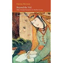 Beyond the Veil: Male-Female Dynami in Muslim Society (Saqi Essentials)
