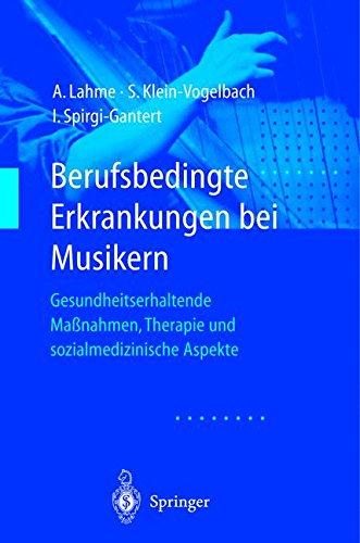"""Berufsbedingte Erkrankungen bei Musikern: \""""Gesundheitserhaltende Maßnahmen, Therapie Und Sozialmedizinische Aspekte\"""""""