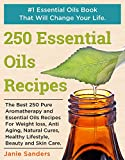 Essential Oils Recipes: The Best 250 Pure Aromatherapy and Essential Oils Recipes For Weight Loss, Anti Aging, Natural Cures, Healthy Lifestyle, Beauty oils book,therapeutic oils