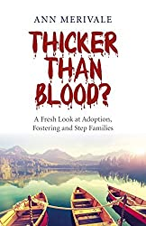 Thicker Than Blood?: A Fresh Look at Adoption, Fostering and Step Families by Ann Merivale (2015-04-24)