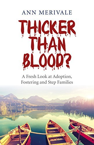 thicker-than-blood-a-fresh-look-at-adoption-fostering-and-step-families-by-ann-merivale-2015-04-24