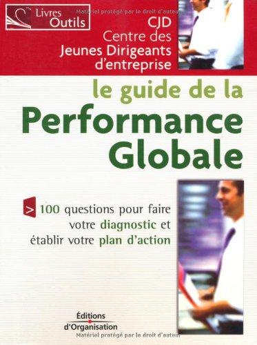 Le guide de la performance globale: 100 questions pour faire votre diagnostic et tablir votre plan d'action