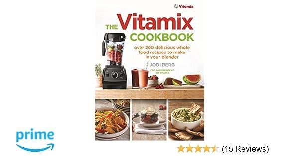 The vitamix cookbook over 200 delicious whole food recipes to the vitamix cookbook over 200 delicious whole food recipes to make in your blender amazon jodi berg 9781785040375 books forumfinder Choice Image