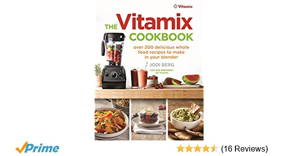 The vitamix cookbook over 200 delicious whole food recipes to make the vitamix cookbook over 200 delicious whole food recipes to make in your blender amazon jodi berg 0787721892106 books forumfinder Choice Image