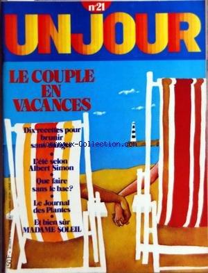 UN JOUR [No 21] du 01/08/1971 - LE COUPLE EN VACANCES - 10 RECETTES POUR BRUNIR SANS DANGER - L'ETE SELON ALBERT SIMON - QUE FAIRE SANS LE BAC - LE JOURNAL DES PLANTES