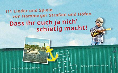 Daß ihr euch ja nich schietig macht. 111 Lieder und Spiele von Hamburger Straßen und Höfen. Mit CD (Wer Ich Bin Das Leben Der Kinder)