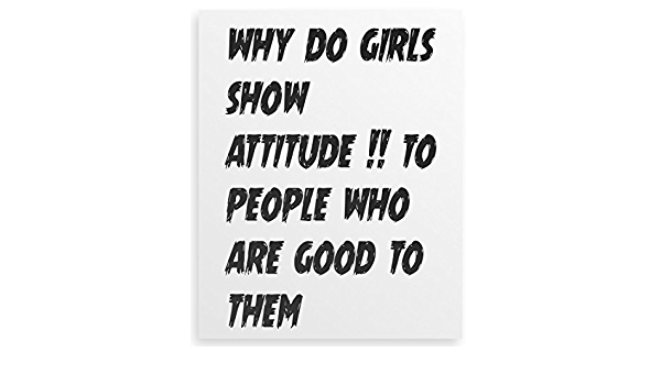 Do attitude why girls show The 'angry