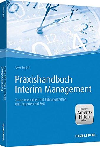Praxishandbuch Interim Management - mit Arbeitshilfen online: Zusammenarbeit mit Führungskräften und Experten auf Zeit (Haufe Fachbuch)