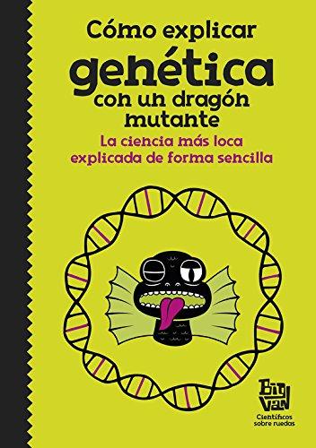 Cómo explicar genética con un dragón mutante: La ciencia más loca explicada de forma sencilla (No ficción ilustrados) por Big Van  científicos sobre ruedas