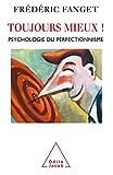 Toujours mieux !: Psychologie du perfectionnisme