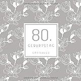 80. Geburtstag Gästebuch: zum Eintragen für Gäste - 110 Seiten - Blumenmuster Beige