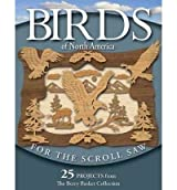 Birds of North America for the Scroll Saw: 25 Projects from the Berry Basket Collection - IPS Longabaugh, Rick ( Author ) Sep-01-2006 Paperback