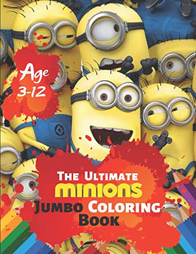 The Ultimate Minions Jumbo Coloring Book Age 3-12: Despicable Me Minions Coloring Book for Kids Coloring All Your Favorite Characters in Despicable Me Minions With 33 High quality Illustration