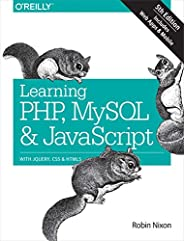 Learning PHP, MySQL & JavaScript 5e: With jQuery, CSS & HTML5 (Learning PHP, MYSQL, Javascript, CSS