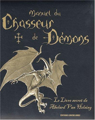Manuel du chasseur de démons : Le livre secret de Abelard Van Helsing
