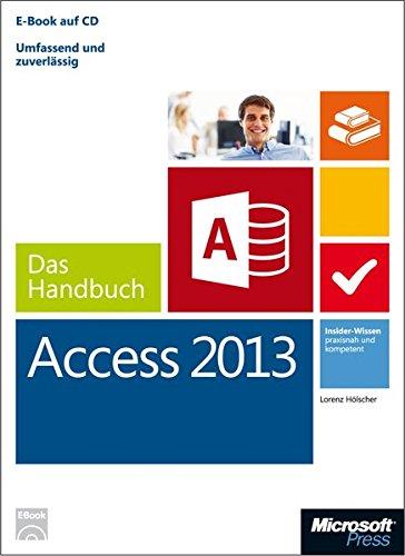 Microsoft Access 2013 - Das Handbuch: Insider-Wissen - praxisnah und kompetent