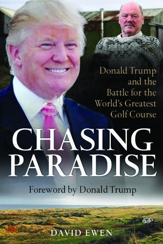 Chasing Paradise: Donald Trump and the Battle for the World's Greatest Golf Course by David Ewen (28-Sep-2010) Hardcover