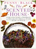THE SCENTED HOUSE: A CREATIVE GUIDE TO FRAGRANT AND DECORATIVE IDEAS FOR EVERY ROOM IN THE HOUSE.