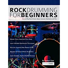 Rock Drumming for Beginners: How to Play Rock Drums for Beginners. Beats, Grooves and Rudiments (Learn to Play Drums) (English Edition)