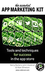 The Essential App Marketing Kit: Tools and Techniques for Success in the App Store (How To Make and Market an App)
